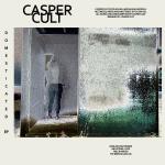 Casper Cult Domesticated EP